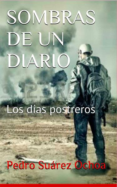 Descargar libro SOMBRAS DE UN DIARIO: Los días postreros - Pedro Suárez Ochoa - Kindle