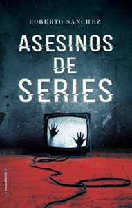 Asesinos de series (Thriller y suspense) (Versión Kindle) de Roberto Sánchez Ruiz