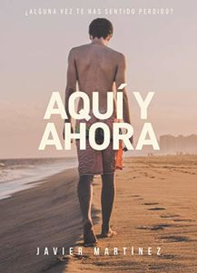 Aquí y ahora de Javier Martínez (Versión Kindle)