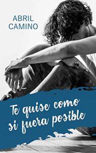 Te quise como si fuera posible de Abril Camino (Versión Kindle)