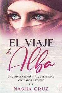 El viaje de Alba: Una novela romántica y femenina con sabor a Egipto de Nasha Cruz (Versión Kindle)