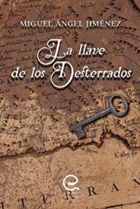 La llave de los desterrados de Miguel Ángel Jiménez (Versión Kindle)