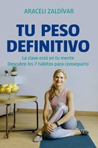 Tu Peso Definitivo: Descubre los 7 hábitos para conseguirlo de Araceli Zaldívar Moreno (Versión Kindle)