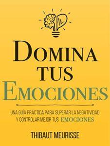 Domina Tus Emociones de Thibaut Meurisse (Versión Kindle)