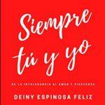 Siempre Tú y Yo de Deiny Espinosa Feliz (Versión Kindle)