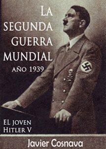 La Segunda Guerra Mundial, año 1939 (WW2) de Javier Cosnava (Versión Kindle)